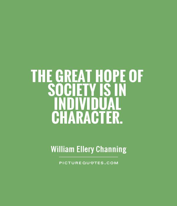 the-great-hope-of-society-is-in-individual-character-quote-1
